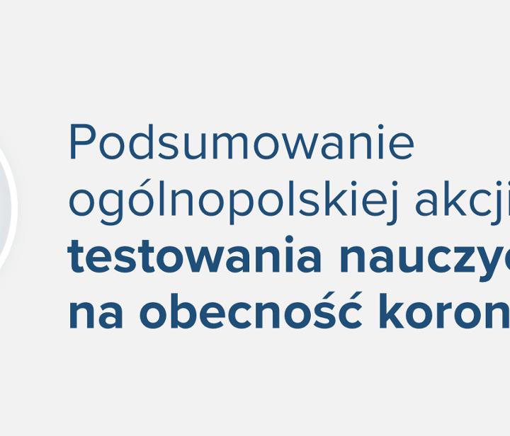 Podsumowanie ogólnopolskiej akcji testowania nauczycieli na obecność koronawirusa